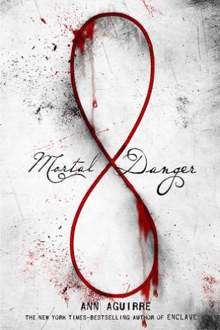 Mortal Danger By Ann Aguirre